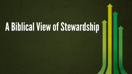 A Biblical View of Stewardship -- 02/07/2021
