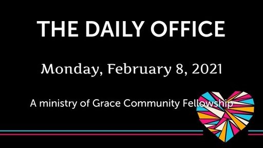 Daily Office -February 8, 2021