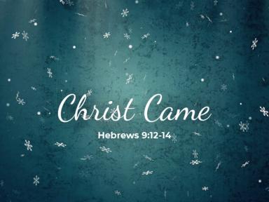 Christ Came 02/07/21