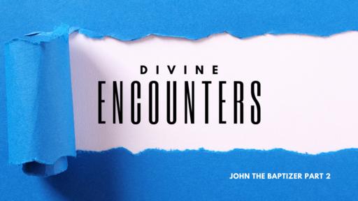Encounters: John the Baptizer p2