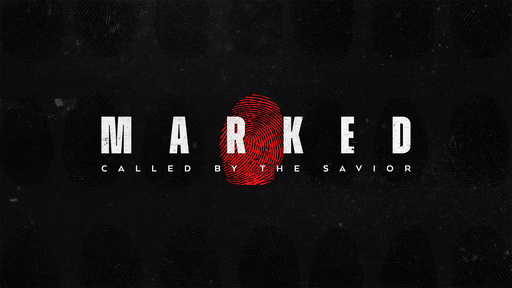 Marked: Called by the Savior - Called Regardless of Our Past