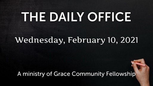 Daily Office - February 10,  2021