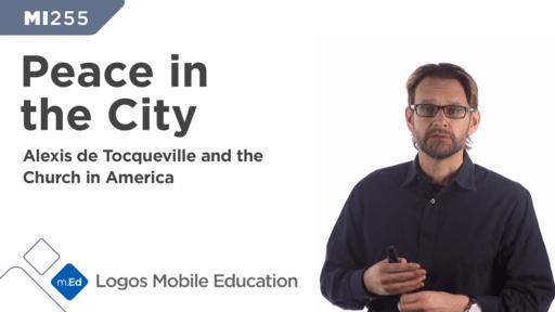 MI255 Peace in the City: Alexis de Tocqueville and the Church in America
