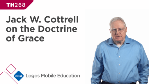 TH268 Jack W. Cottrell on the Doctrine of Grace
