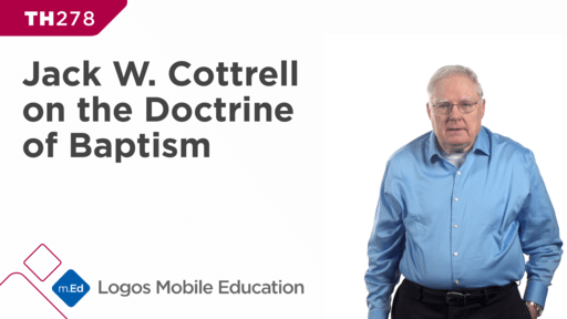 TH278 Jack W. Cottrell on the Doctrine of Baptism
