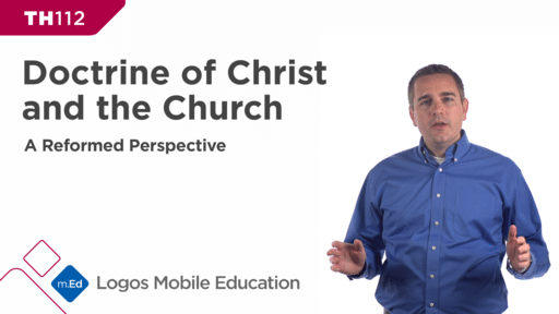 TH112 Doctrine of Christ and the Church: A Reformed Perspective