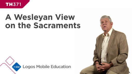 TH371 A Wesleyan View on the Sacraments