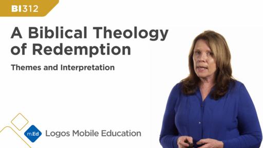 BI312 A Biblical Theology of Redemption: Themes and Interpretation