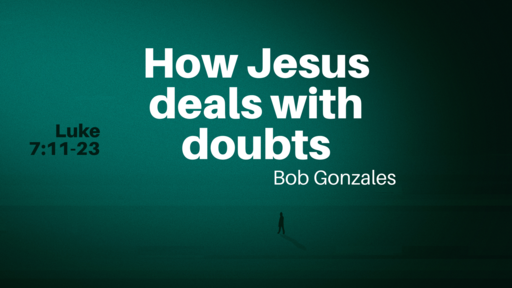 How Jesus deals with doubt.