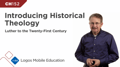 CH152 Introducing Historical Theology: Luther to the Twenty-First Century
