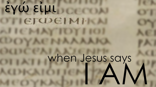 When Jesus Says I Am