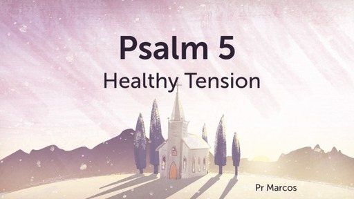 Psalm 5 Healthy Tension