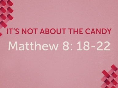 It's Not About the Candy