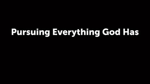 Pursuing Everything God Has