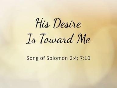 2021.02.14a His Desire Is Toward Me