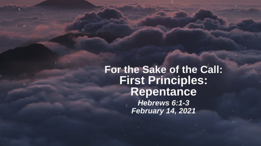 For the Sake of the Call: First Principles - Repentance