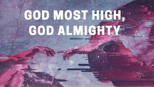 GOD MOST HIGH, GOD ALMIGHTY