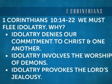 1 Corinthians 10:14-22 Flee From Idolatry