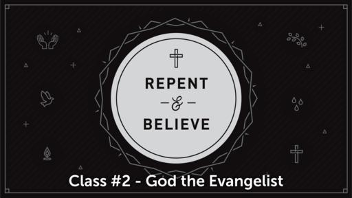 Evangelism Class #2 - God the Evangelist