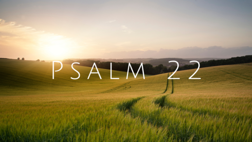 Psalm 22, part 1 - My God, My God, Why Have You Forsaken Me?