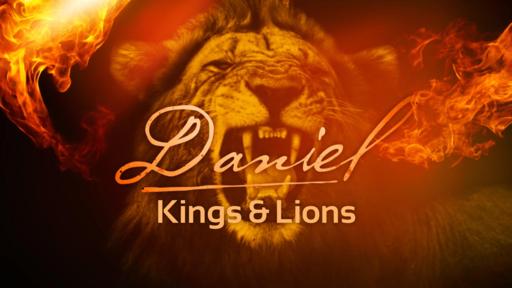 Daniel : Kings & Lions