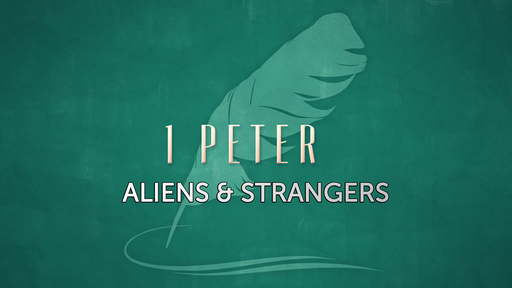 1 Peter : Aliens & Strangers