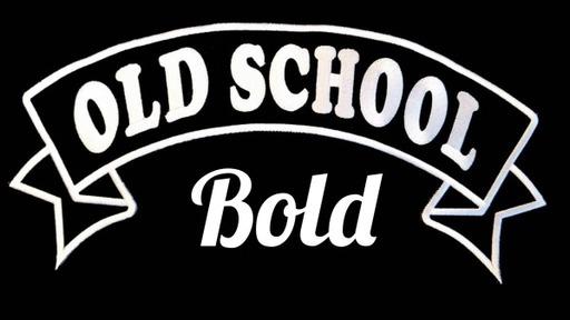 Old School Bold (Shorter Version)
