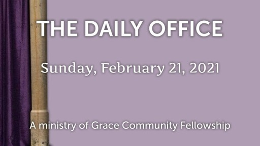 Daily Office -February 21, 2021