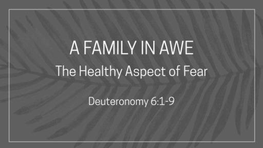 A Family in Awe - Deuteronomy 6:1-9