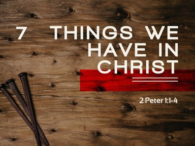 Seven Things We Have in Christ