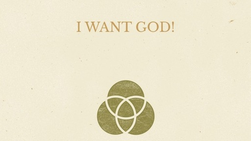 I Want God!