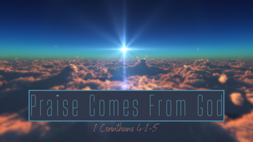 Praise Comes From God