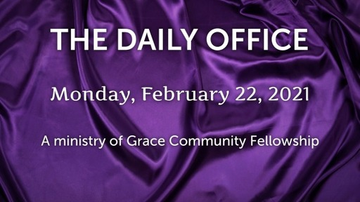 Daily Office -February 22, 2021