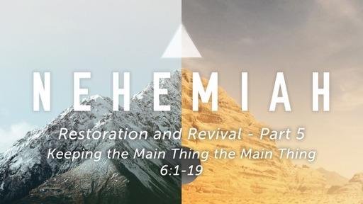 Sunday, February 21, 2021 - PM - Keeping the Main Thing the Main Thing - Nehemiah 6:1-19