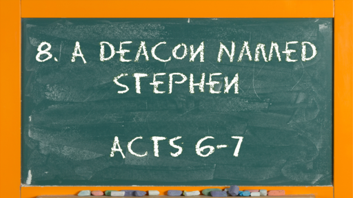 08 l The Action of the Church: A Deacon Named Stephen l Acts 6 & 7 l 02-21-2021