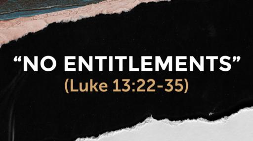 """No Entitlements"" (Luke 13:22-35)"