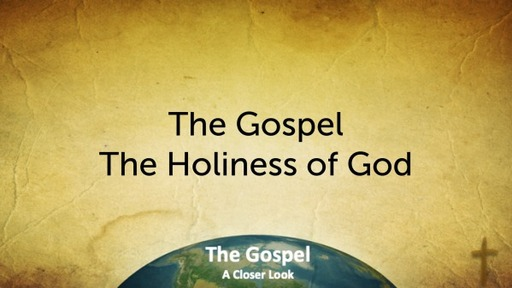 Chapel - The Gospel - The Holiness of God - Isaiah 57:15