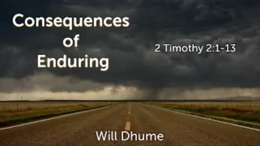 Consequences Of Enduring - 2 Timothy 2:1-13