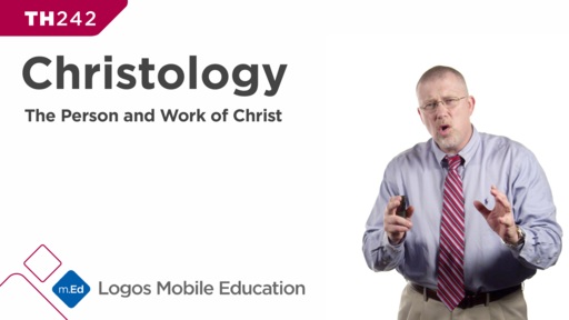 TH242 Christology: The Person and Work of Christ