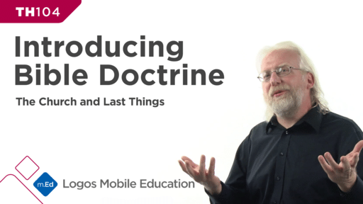 TH104 Introducing Bible Doctrine IV: The Church and Last Things