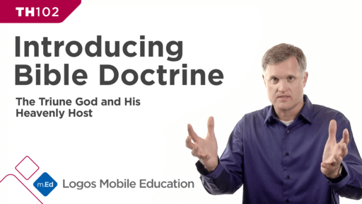 TH102 Introducing Bible Doctrine II: The Triune God and His Heavenly Host