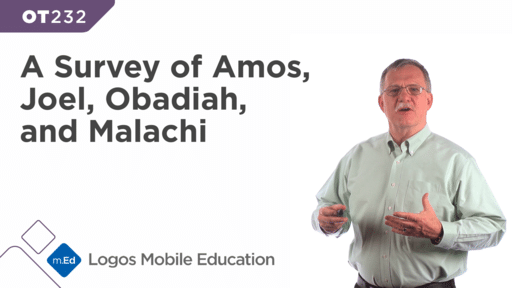 OT232 A Survey of Amos, Joel, Obadiah, and Malachi