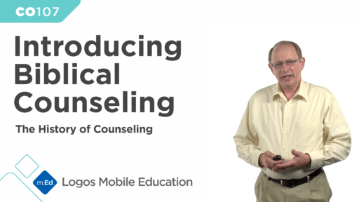 CO107 Introducing Biblical Counseling: The History of Counseling