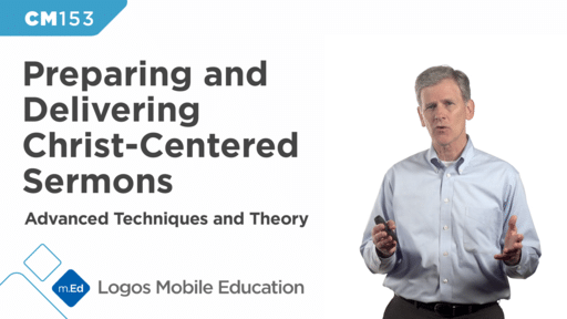 CM153 Preparing and Delivering Christ-Centered Sermons III: Advanced Techniques and Theory