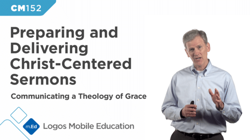 CM152 Preparing and Delivering Christ-Centered Sermons II: Communicating a Theology of Grace
