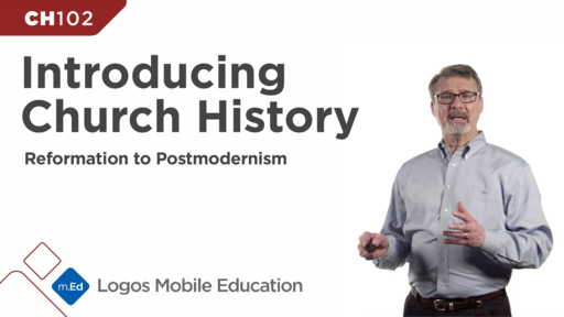 CH102 Introducing Church History II: Reformation to Postmodernism
