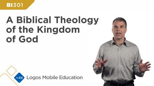 BI301 A Biblical Theology of the Kingdom of God