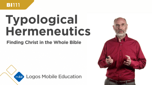 BI111 Typological Hermeneutics: Finding Christ in the Whole Bible