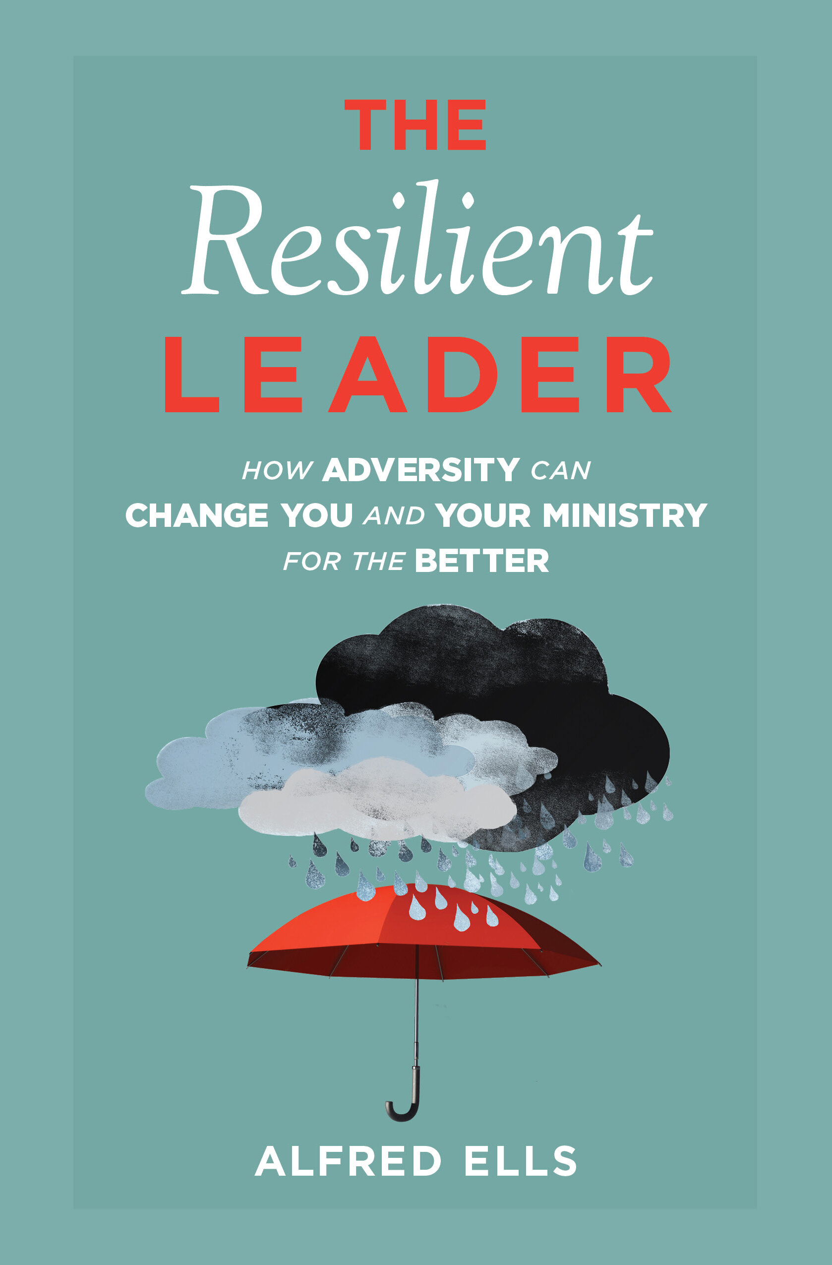 The Resilient Leader: How Adversity Can Change You and Your Ministry for the Better