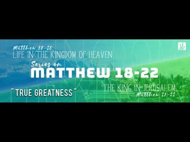 """02.02.2020 """"True Greatness"""" Matthew 18-22"""